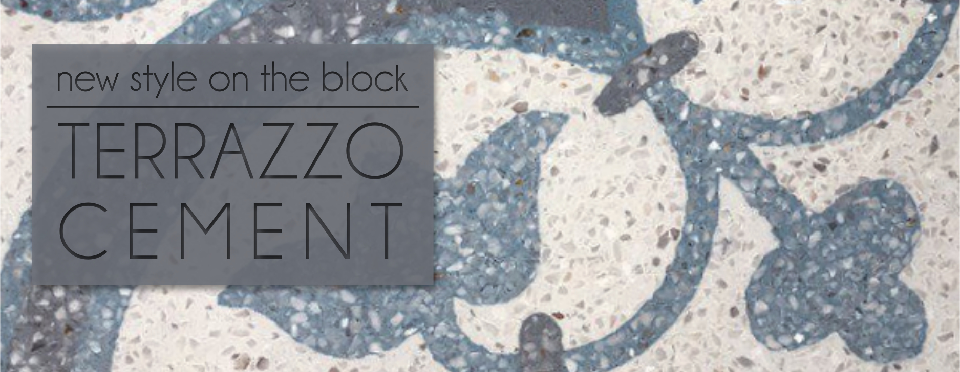 new style on the block: terrazzo cement tile